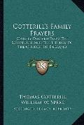 Cotterill's Family Prayers: Chiefly Derived From The Scriptures And The Liturgy Of The Churc...