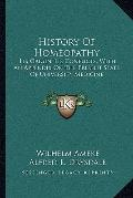 History Of Homeopathy: Its Origin, Its Conflicts, With An Appendix On The Present State Of U...