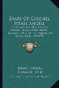 Diary of Colonel Israel Angell : Commanding the Second Rhode Island Continental Regiment Dur...