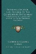 Stonewall Jackson, Late General of the Confederate States Army : A Biographical Sketch, and ...