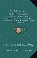 Masters of Achievement : The World's Greatest Leaders in Literature, Art, Religion, Philosop...