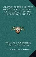 Scripture Natural History or a Descriptive Account of the Zoology, Botany and Geology of the...
