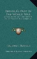 America's Part in the World War : A History of the Greatness of Our Country's Achievements
