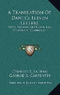 Translation of Dante's Eleven Letters : With Explanatory Notes and Historical Comments