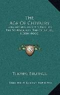 Age of Chivalry : King Arthur and His Knights; the Mabinogion; the Crusades; Robin Hood