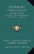 Coleridge's Principles Of Criticism: Chapters I, III, IV, XIV-XXII Of Biographia Literaria