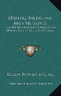 Mental Medicine And Nursing: For Use In Training Schools For Nurses And In Medical Classes