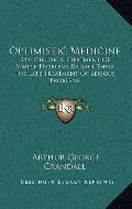 Optimistic Medicine: Or The Early Treatment Of Simple Problems Rather Than The Late Treatmen...