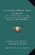 Citizens Made and Remade : An Interpretation of the Significance and Influence of George Jun...