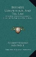 Business Competition and the Law : Everyday Trade Conditions Affected by the Anti-Trust Laws