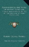 Reminiscences and Notes of Seventy Years' Life, Travel and Adventure V2 : Military and Civil...