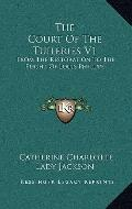 Court of the Tuileries V1 : From the Restoration to the Flight of Louis Philippe