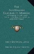 Australian Emigrant's Manual : Or A Guide to the Gold Colonies of New South Wales and Port P...