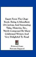 Essays from the Chap-Book : Being A Miscellany of Curious and Interesting Tales, Histories, ...
