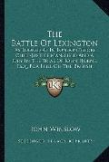 Battle of Lexington : As Looked at in London Before Chief-Justice Mansfield and A Jury in th...