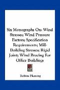 Six Monographs On : Wind Stresses; Wind Pressure Factors; Specification Requirements; Mill-B...