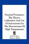 Practical Pyrometry : The Theory, Calibration and Use of Instruments for the Measurement of ...