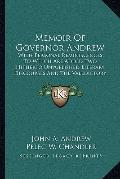 Memoir of Governor Andrew : With Personal Reminiscences; to Which Are Added Two Hitherto Unp...
