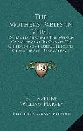 Mother's Fables in Verse : Designed Through the Medium of Amusement to Convey to Children So...