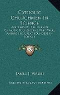 Catholic Churchmen in Science : Sketches of the Lives of Catholic Ecclesiastics Who Were amo...