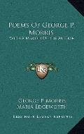 Poems of George P Morris : With A Memoir of the Author
