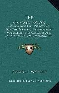 Canary Book : Containing Full Directions for the Breeding, Rearing and Management of Canarie...