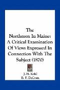 Northmen in Maine : A Critical Examination of Views Expressed in Connection with the Subject...