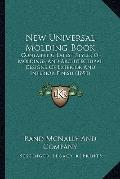 New Universal Molding Book: Containing Latest Styles Of Moldings And Architectural Designs O...