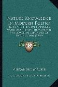 Nature Knowledge In Modern Poetry: Being Chapters On Tennyson, Wordsworth, Matthew Arnold An...