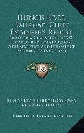 Illinois River Railroad, Chief Engineer's Report : Presenting Characteristics of Location an...