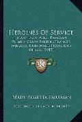 Heroines Of Service: Mary Lyon, Alice Freeman Palmer, Clara Barton, Frances Willard, Julia W...