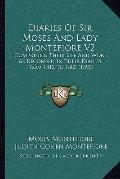 Diaries Of Sir Moses And Lady Montefiore V2: Comprising Their Life And Work As Recorded In T...