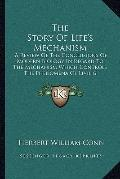 Story of Life's Mechanism : A Review of the Conclusions of Modern Biology in Regard to the M...