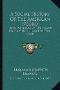 Social History of the American Negro : Being A History of the Negro Problem in the United St...