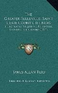 The Greater Belleville, Saint Clair County, Illinois: Illustrated Sequel To Belleville, Illi...