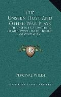Unseen Host and Other War Plays : The Unseen Host; Mothers of Men; Pawns; in the Ravine; Val...