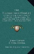 Elizabethan Hamlet : A Study of the Sources and of Shakespere's Environment, to Show That th...