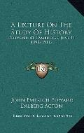 Lecture on the Study of History : Delivered at Cambridge, June 11, 1895 (1911)
