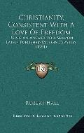 Christianity, Consistent with a Love of Freedom : Being an Answer to A Sermon, Lately Publis...