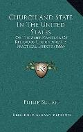 Church and State in the United States : Or the American Idea of Religious Liberty and Its Pr...