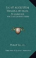 Saint Augustin, Melanchthon, Neander : Three Biographies (1886)