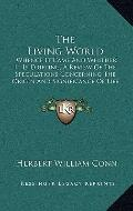 Living World : Whence It Came and Whither It Is Drifting; A Review of the Speculations Conce...