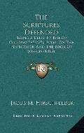 Scriptures Defended : Being A Reply to Bishop ColensoA¢â,¬â,¢s Book, on the Pentateuch and t...