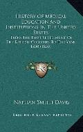 History of Medical Education and Institutions in the United States : From the First Settleme...