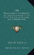Thought in Music : An Inquiry into the Principles of Musical Rhythm, Phrasing and Expression...