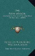 The New Mayor: Founded Upon The Play, The Man Of The Hour (1907)