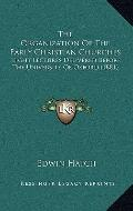 Organization of the Early Christian Churches : Eight Lectures Delivered Before the Universit...