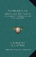 Authority in Matters of Faith : The Church Historical Society Lectures (1897)