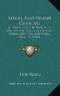 Spiral And Worm Gearing: A Treatise On The Principles, Dimensions, Calculation And Design Of...