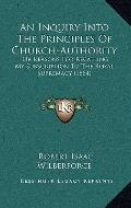 Inquiry into the Principles of Church-Authority : Or Reasons for Recalling My Subscription t...